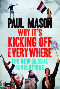Paul Mason - Why It's Kicking Off Everywhere
