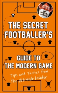 The Secret Footballer Guide to the Modern Game